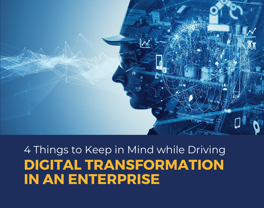 4 Things to Keep in Mind while Driving Digital Transformation in An Enterprise