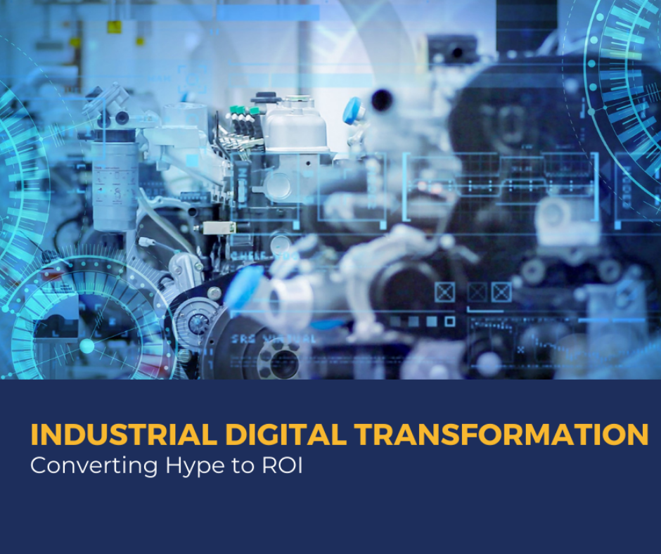 Industrial Digital Transformation- Converting Hype to ROI