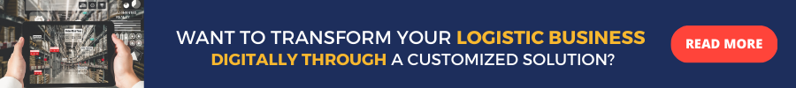 Want to Transform Your Logistic Business Digitally through a Customized Solution? READ MORE