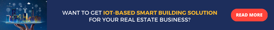 Want to Get IoT-based Smart Building Solution for Your Real Estate Business? READ MORE